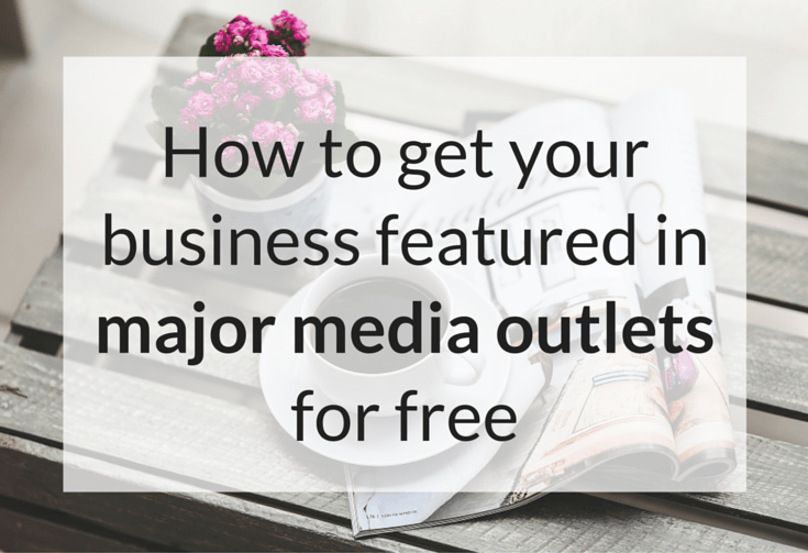 How To Get Your Business Featured In Major News Outlets For Free
