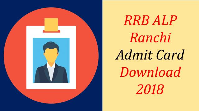 RRB Ranchi ALP Admit card 2018