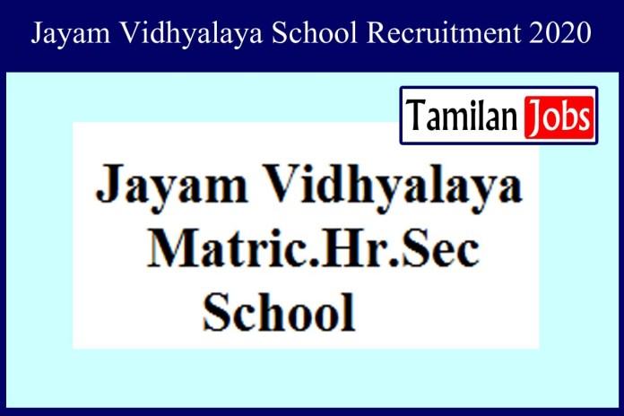 Jayam Vidhyalaya School Recruitment 2020 Out – Teacher Jobs