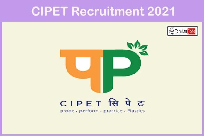 CIPET Recruitment 2021 Out – Apply Offline Various Assistant Professor Grade I, II & III Jobs