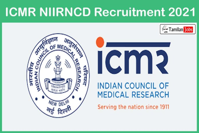 ICMR NIIRNCD Recruitment 2021 Out – Apply Offline 24 Laboratory Support and other Jobs