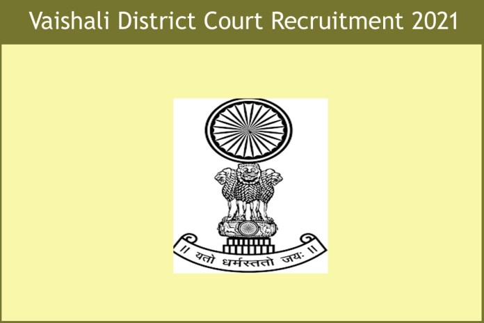 Vaishali District Court Recruitment 2021 Out – Apply For 100 Para legal volunteer (PLV) Jobs