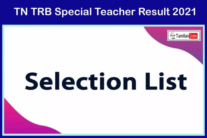 TN TRB Special Teacher Selection List 2021 | Download @ trb.tn.nic.in