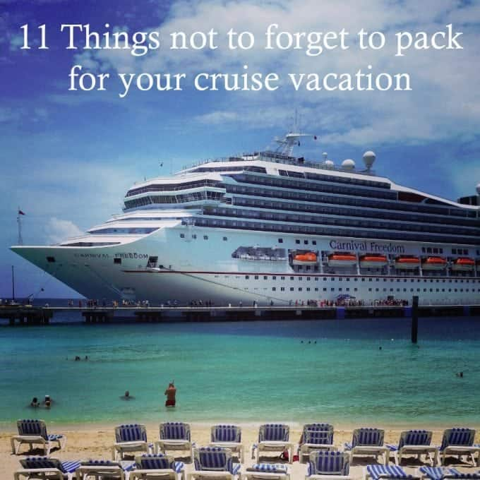 11 Things not to forget to pack for your cruise vacation!