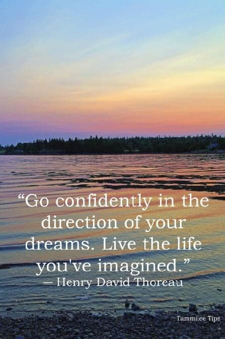 """""""Go confidently in the direction of your dreams. Live the life you've imagined."""""""