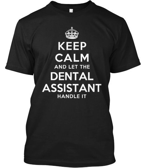 Keep calm and let the dental assistant handle it
