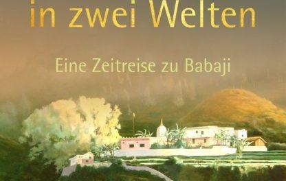 Ein Leben in zwei Welten – Eine Zeitreise zu Babaji