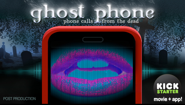 Ghost Phone movie and Phone Calls from the Dead Phone app Kickstarter campaign coming in October