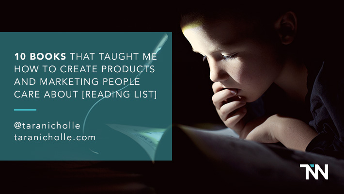 10 Books That Taught Me How to Create Products and Marketing People Care About [Reading List]