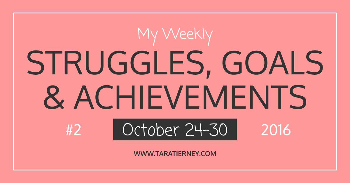 Weekly Struggles Goals Achievements FB 2 | Tara Tierney
