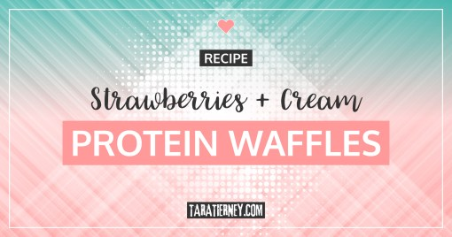 Strawberries + Cream Protein Waffle Recipe | Tara Tierney