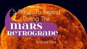 5 Things to Expect during the Mars Retrograde