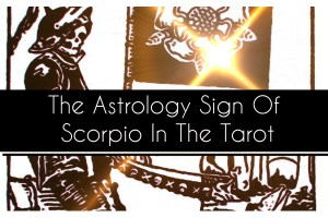 The Astrology Sign Of Scorpio in Tarot