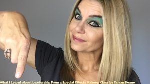 What I Learnt About Leadership From a Special Effects Makeup Class by Tarran Deane Speaker, Mentor, Executive Coach, Commentator on Life & Leadership. Visit www.tarrandeane.com