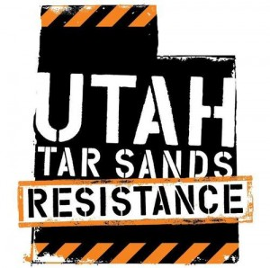 "Utah Tar Sands Resistance is a grassroots organization of people determined to prevent the imminent threat of tar sands and tar shale mining in Utah, the Colorado Plateau region and, ultimately, the entire world.  Preparations for the first tar sands mine in the United States–like clear-cutting forests and scraping ""overburden"" from the land–is expected to begin in Eastern Utah in 2013. But we plan to stop it.  Tar sands and tar shale mining would make our rivers and aquifers toxic, poisoning the drinking water of the thirty million people who depend on the Colorado River basin. The Colorado River basin system is already over utilized.  Tar sands and tar shale mining are also the dirtiest forms of energy on the planet. Extracting and refining them produces three to five times as much CO2 as petroleum. This contributes dramatically to climate change. As a state and as a nation, we need to put our resources into developing cleaner energy solutions and, more importantly, ways to use far less energy in our lives. Tar sands and oil shale in Canada are already playing a large role in the destruction of our planet, and we must not allow this to happen in Utah.  Mining tar sands and tar shale also devastates ecosystems. At PR Springs, U.S. Oil Sands' strip mining process would clear away lush forest of pine, spruce, and aspen; remove the soil; grade the land; and pulverize the earth to extract every possible ounce of oil-containing rock. After removing and crushing the rock and processing it to extract the oil, the company would  leaving a moonscape of rubble that looks, in the company's own chilling words, ""as clean as beach sand.""  It's awful enough to imagine this happening to beautiful Main Canyon at PR Springs, a thriving wildlife habitat and hidden paradise to many outdoor rec enthusiasts. Imagine if it happened to hundreds of thousands of acres of wilderness and Utah, leaving a vast expanse of nothing like in Alberta, Canada.  Safe drinking water, air, and land are human rights. Beautiful wilderness is our heritage. We deserve better, and so do all other species.  In our effort to stop tar sands and tar shale before it begins commercially in the U.S., we're building coalitions with front-line communities, hosting community discussions in the Salt Lake Valley and surrounding areas, and joining with local and national allies committed to protecting our planet and human rights.  We believe that direct action is a powerful tool, particularly when all other options have failed. We use creativity in strategic and inspirational ways to confront power.  We are an all-volunteer group, and we have much work to do in order to stop tar sands mining. Please join the Resistance now, and help ensure we all have a livable planet!"