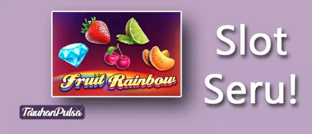 Bermain Slot Klasik Fruit Rainbow Dari Pragmatic Play