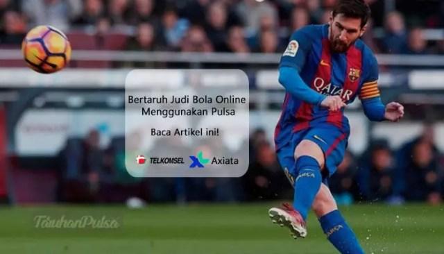 Bertaruh Judi Bola Online Menggunakan Pulsa