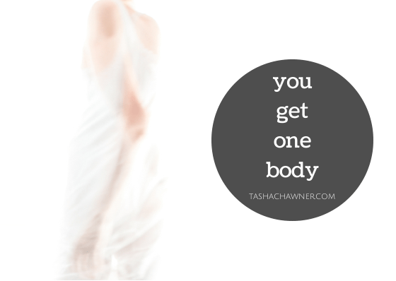 you only get one body, look after it