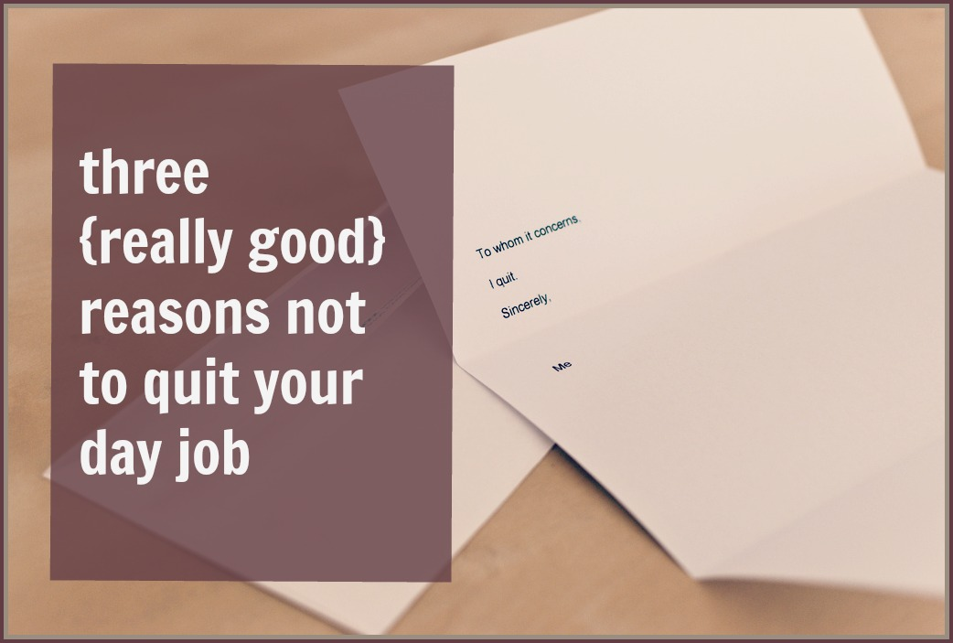 3-reasons-not-to-quit-your-day-job