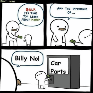 Billy learns a lesson about money... it buys car parts.