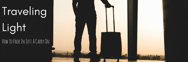 Traveling Light - How To Pack In Just A Carry On