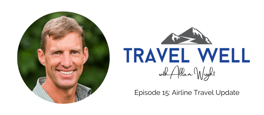 Travel Well Airline Travel Updates Ep 15