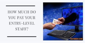 How Much Do You Pay Your Entry-Level Staff_