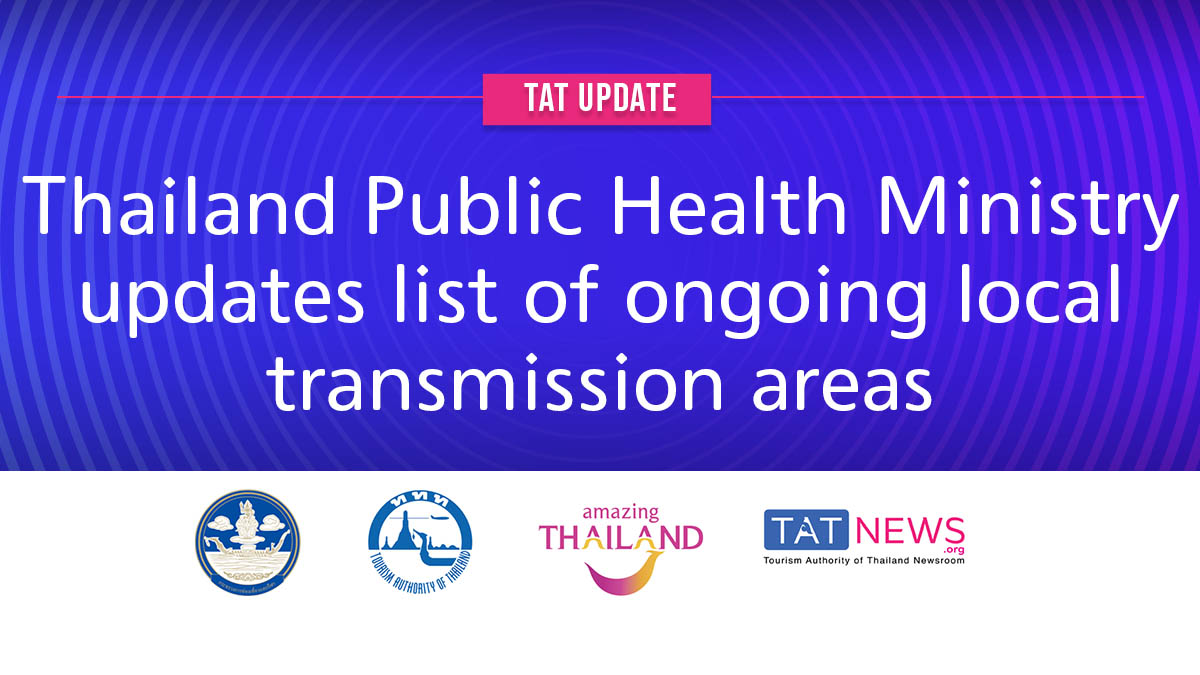 TAT update: Thailand Public Health Ministry updates list of ongoing local transmission areas