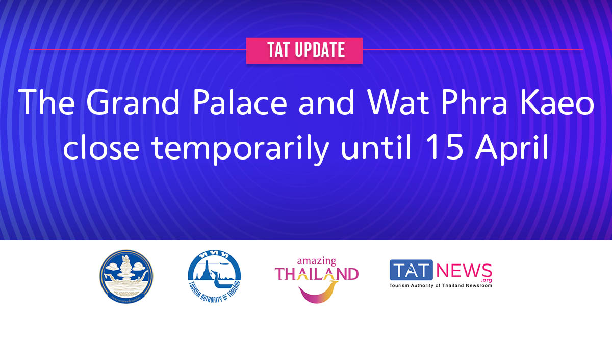 , TAT update: The Grand Palace and Wat Phra Kaeo close temporarily until 15 April, For Immediate Release | Official News Wire for the Travel Industry, For Immediate Release | Official News Wire for the Travel Industry