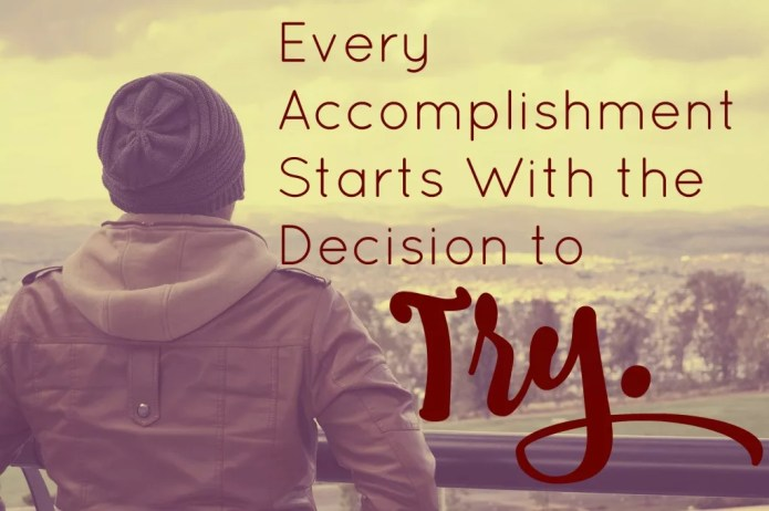 Goal Setting -Every Accomplishment starts with the decision to try.