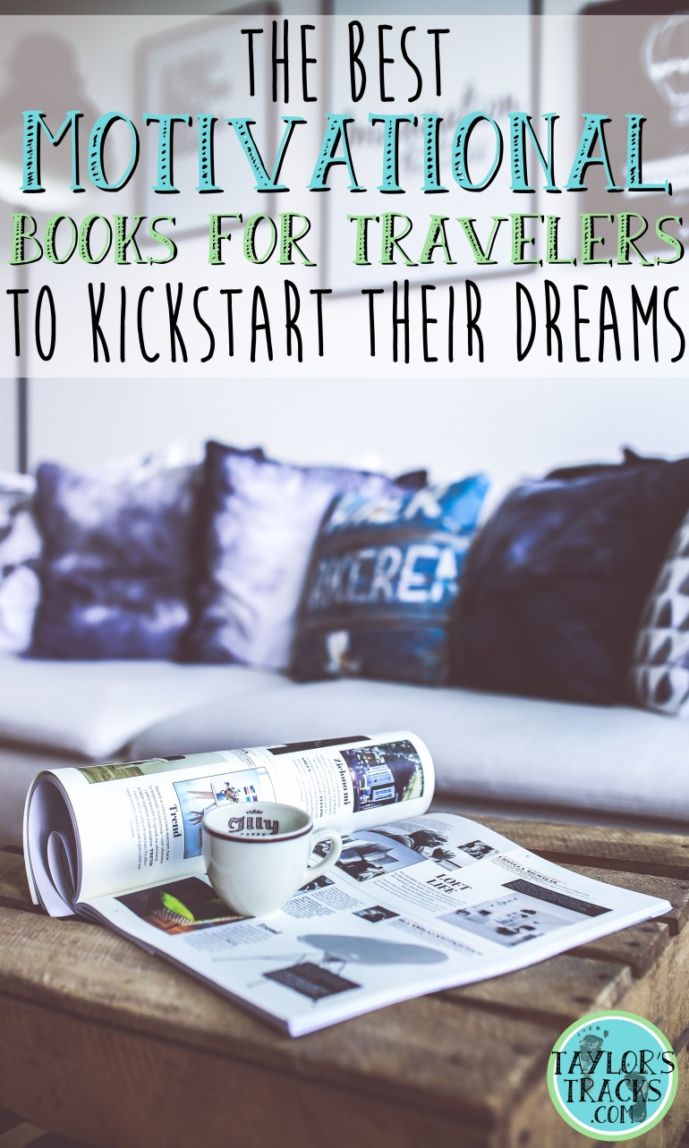 The Best Motivation Books for Travelers to Kickstart their Dreams www.taylorstracks.com