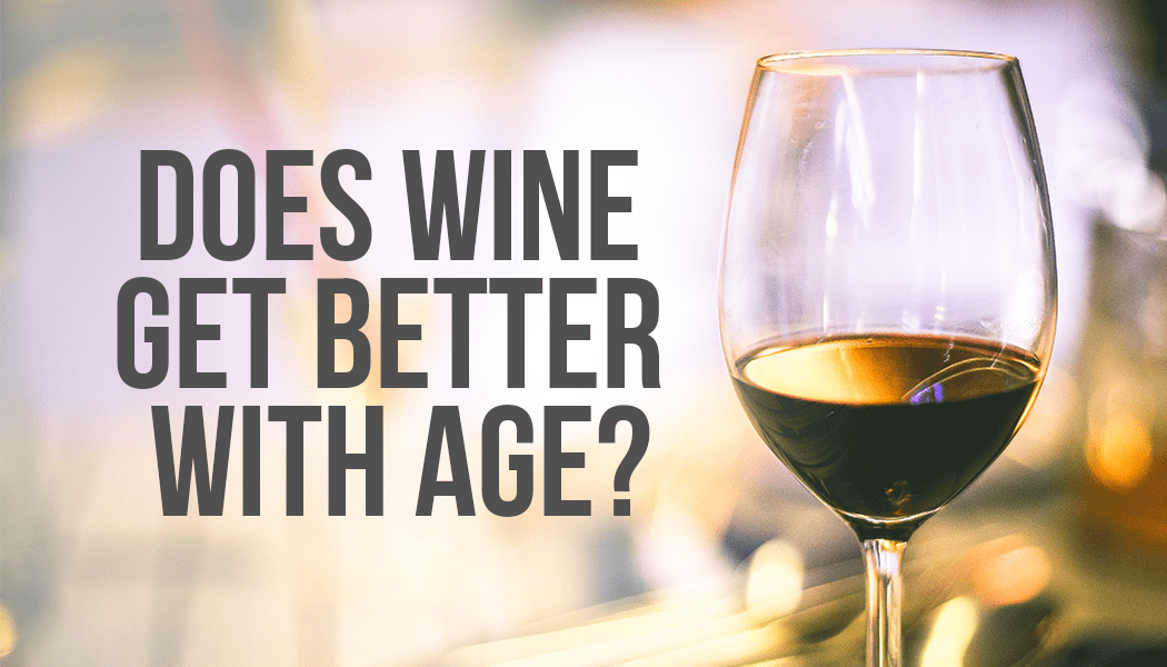 does wine get better with age?
