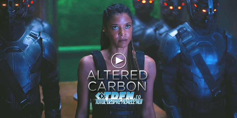 Primul Trailer ALTERED CARBON: Ambiţiosul Serial SF De La Netflix
