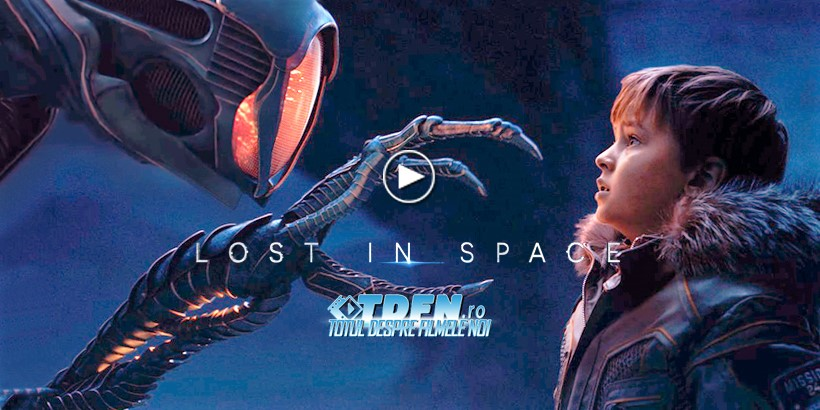 LOST IN SPACE: Primul Trailer Complet Ne Introduce În Noul Serial SF De La Netflix