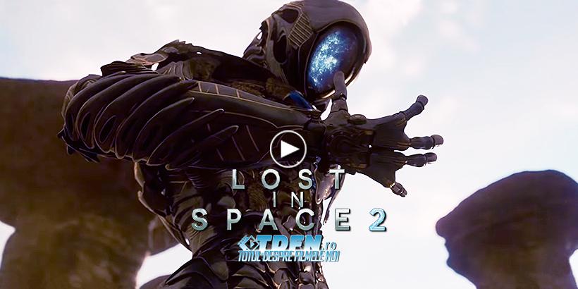 Primul Trailer LOST IN SPACE SEZONUL 2: Familia Robinson Îşi Caută Robotul Pierdut