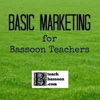 Basic Marketing for Bassoon Teachers - how to grow your studio
