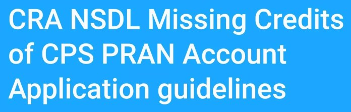 CRA NSDL Missing Credits of CPS PRAN Account Application guidelines