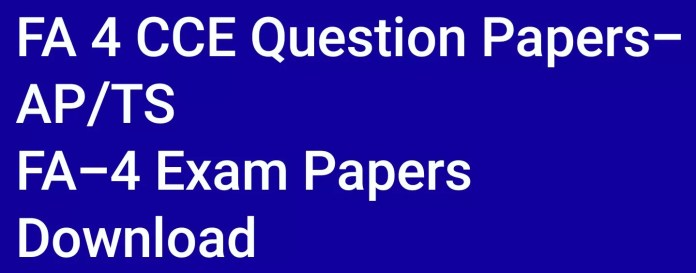 FA 4 CCE Question Papers-AP/TS FA-IV Exam Papers Download