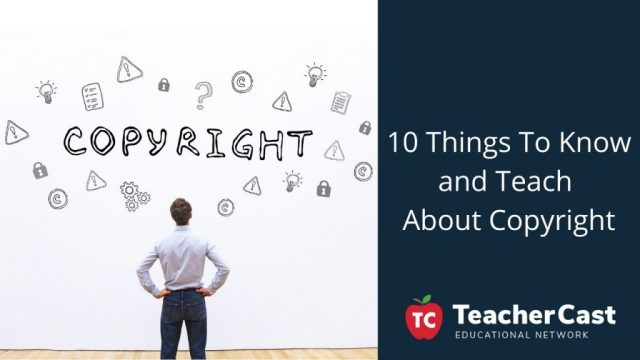 10 Things To Know and Teach About Copyright