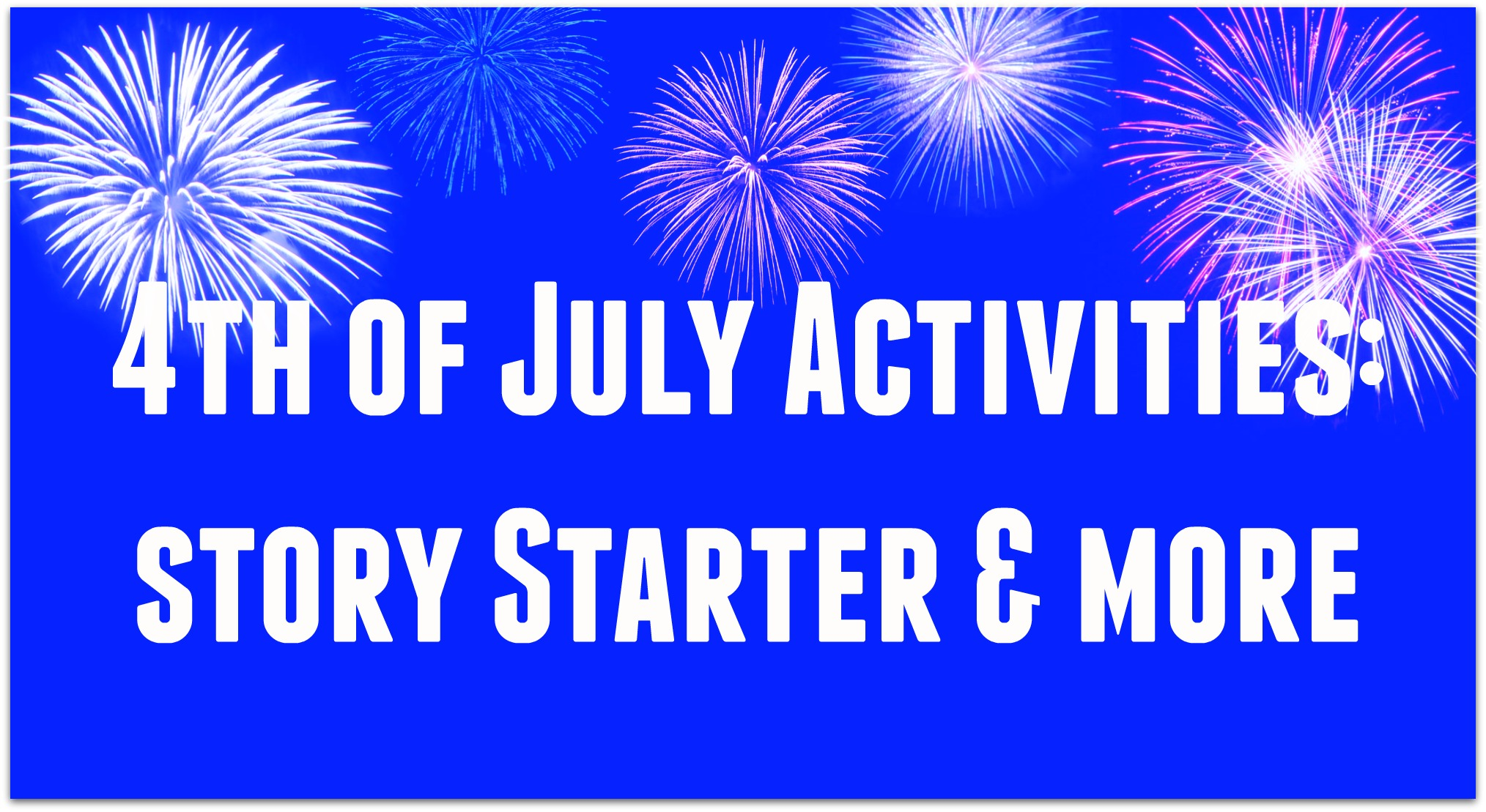 4th Of July Activities Story Starter Amp More