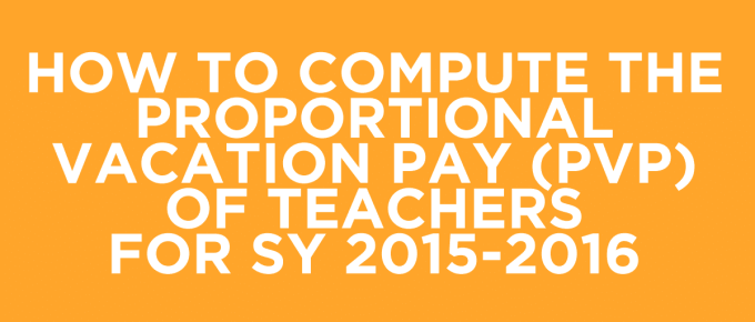 How to Compute the Proportional Vacation Pay (PVP) of Teachers for SY 2015-2016