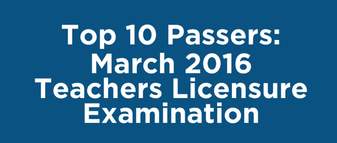 Top 10 Passers March 2016 Teachers Licensure Examination