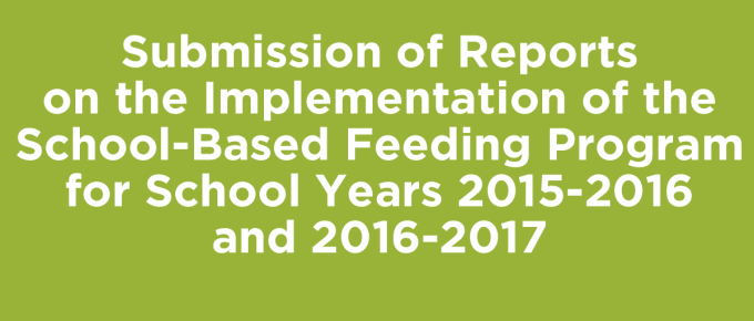 Submission of Reports on the Implementation of the School-Based Feeding Program for School Years 2015-2016 and 2016-2017