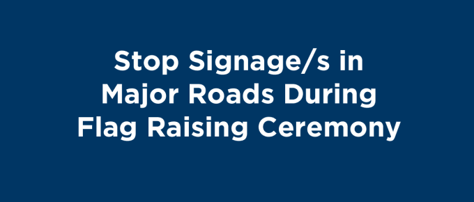 Stop Signages in Major Roads During Flag Raising Ceremony