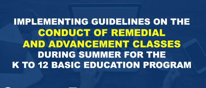 IMPLEMENTING GUIDELINES ON THE CONDUCT OF REMEDIAL AND ADVANCEMENT CLASSES DURING SUMMER FOR THE K TO 12 BASIC EDUCATION PROGRAM