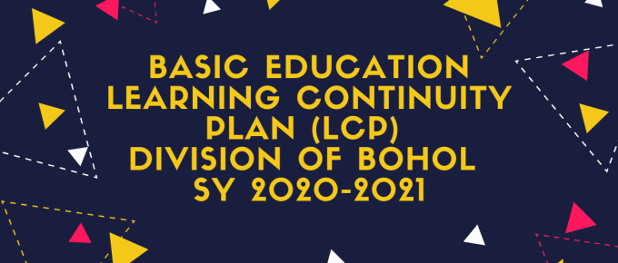 BASIC EDUCATION LEARNING CONTINUITY PLAN (LCP) DIVISION OF BOHOL SY 2020-2021