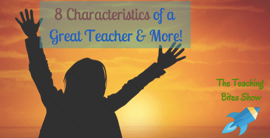 035: 8 Characteristics of a Great Teacher and More!