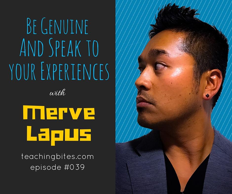 039: Be Genuine and Speak to Your Experiences with Merve Lapus