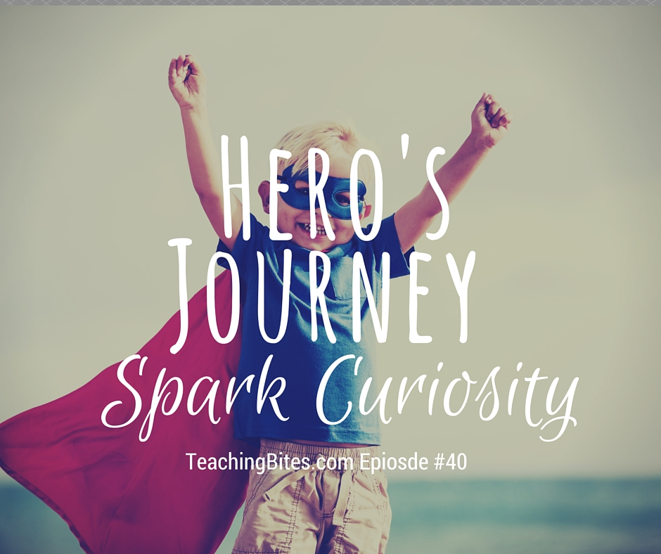 040: The Hero's Journey and Sparking Curiosity