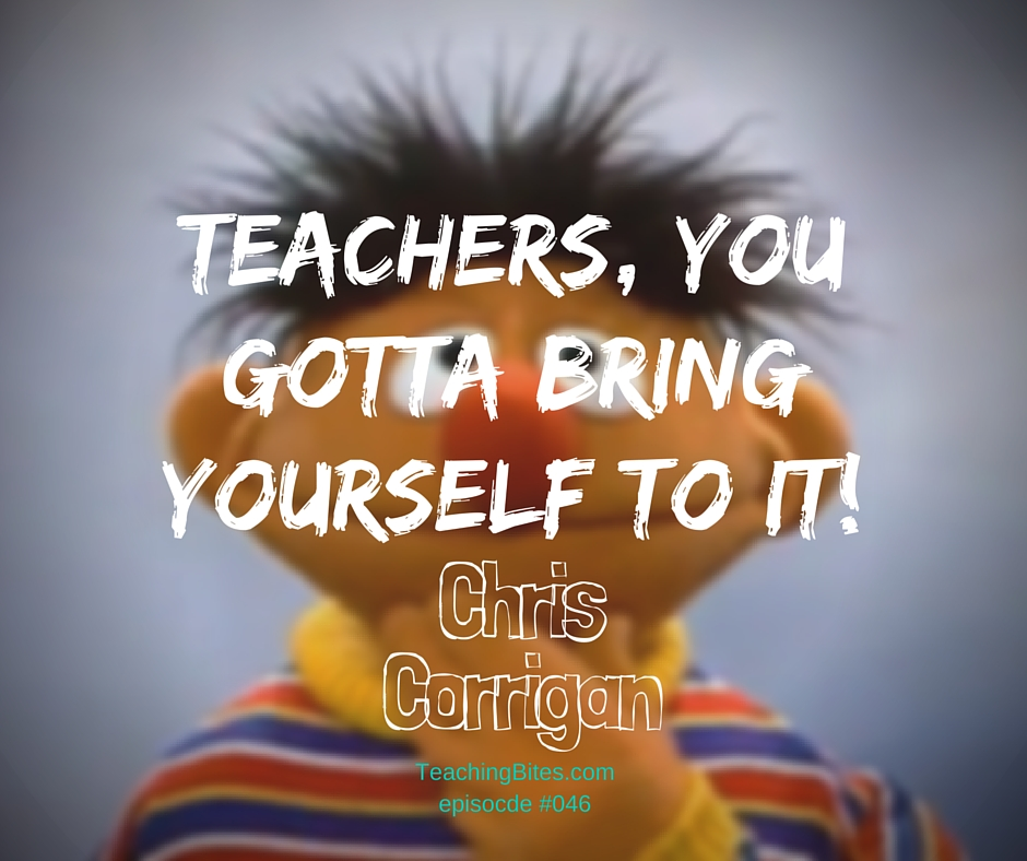 046: Teachers, You Gotta Bring Yourself To It! with Chris Corrigan
